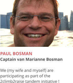 PAUL BOSMAN Captain van Marianne Bosman  We (my wife and myself) are participating as part of the 2climb2raise tandem initiative !